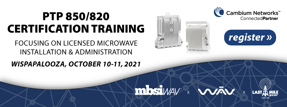 WISPAPALOOZA PTP 850/820 CERTIFICATION LICENSED MICROWAVE INSTALLATION & ADMINISTRATION CERTIFICATION TRAINING OCTOBER 10 - 11, 2021